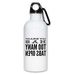 My brain has too many tabs open | Funny Water Bottle 20 Oz
