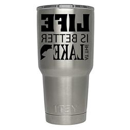 Life Is Better at the Lake decal for yeti,rtic, ozark tumble